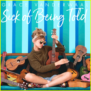 Grace VanderWaal Debuts New Rebellion Song 'Sick Of Being Told' - Download, Stream & Lyrics Here!